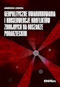 Geopolityczne uwarunkowania i konsekwencje konfliktów zbrojnych na obszarze poradzieckim - Agnieszka Legucka - ebook