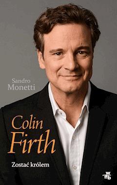 Colin Firth. Zostać królem - Sandro Monetti - ebook