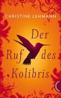 Der Ruf des Kolibris - Christine Lehmann - E-Book