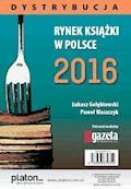 Rynek książki w Polsce 2016. Dystrybucja - Łukasz Gołębiewski, Paweł Waszczyk - ebook