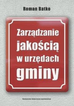 Zarządzanie jakością w urzędach gminy - Roman Batko - ebook