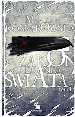 Zakon Krańca Świata. Tom 1 - Maja Lidia Kossakowska - ebook