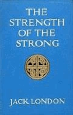 The Strength of the Strong - Jack London - ebook