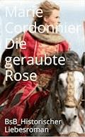 Die geraubte Rose - Marie Cordonnier - E-Book