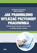Jak prawidłowo wyliczać przychody pracownika przekraczające ustalone  w 2016 r. limity w zakresie składek i podatku - Małgorzata Kozłowska, Izabela Nowacka - ebook