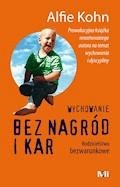 Wychowanie bez nagród i kar. Rodzicielstwo bezwarunkowe - dr Alfie Kohn - ebook
