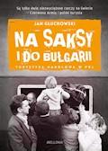 Na saksy i do Bułgarii. Turystyka handlowa w PRL - Jan Głuchowski - ebook