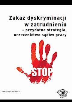 Zakaz dyskryminacji w zatrudnieniu - przydatna strategia, orzecznictwo sądów pracy - Grażyna Mazur - ebook