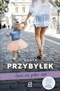 Żona na pełen etat - Agata Przybyłek - ebook