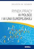 Rynek pracy w Polsce i w Unii Europejskiej - Jolanta M. Szaban - ebook