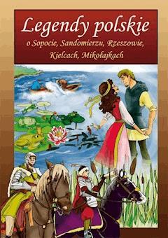 Legendy polskie o Sopocie, Sandomierzu, Rzeszowie, Kielcach, Mikołajkach - Małgorzata Korczyńska - ebook