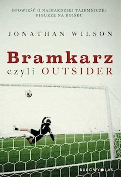 Bramkarz, czyli outsider - Jonathan Wilson - ebook