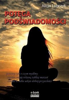Potęga podświadomości - Alicja Lubczyk - ebook