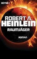 Raumjäger - Robert A. Heinlein - E-Book