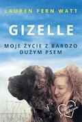 Gizelle. Moje życie z bardzo dużym psem - Lauren Fern Watt - ebook