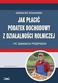 Jak płacić podatek dochodowy z działalności rolniczej – po zmianach przepisów - Grzegorz Ziółkowski - ebook