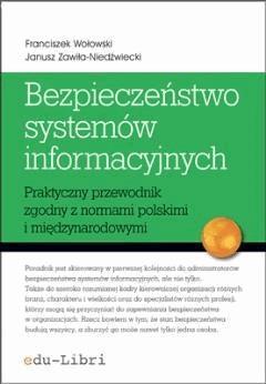 Bezpieczenstwo systemow informacyjnych. Praktyczny przewodnik zgodny z normami polskimi i międzynarodowymi - Franciszek Wołowski, Janusz Zawiła-Niedźwiecki - ebook