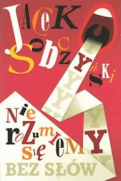 Nie rozumiemy się bez słów - Jacek Sobczyński - ebook