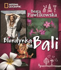Blondynka  na Bali - Beata Pawlikowska - ebook
