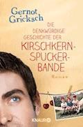 Die denkwürdige Geschichte der Kirschkernspuckerbande - Gernot Gricksch - E-Book