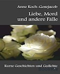 Liebe, Mord und andere Fälle - Anne Koch-Gosejacob - E-Book