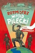 Rotmistrz Witold Pilecki. Polscy superbohaterowie - Małgorzata Strękowska-Zaremba - ebook