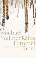 Kälps Himmelfahrt - Michael Wallner - E-Book