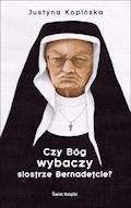 Czy Bóg wybaczy siostrze Bernadetcie? - Justyna Kopińska - ebook