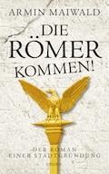 Die Römer kommen! - Armin Maiwald - E-Book