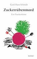Zuckerrübenmord - Gerd Hans Schmidt - E-Book
