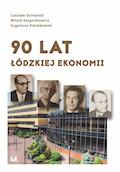 90 lat łódzkiej ekonomii - Czesław Domański, Witold Kasperkiewicz - ebook