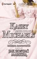 Jak zostać markizą - Kasey Michaels - ebook