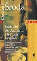 Podróże do Armenii i innych krajów z uwzględnieniem najbardziej interesujących obserwacji przyrodniczych - Krzysztof Środa - ebook
