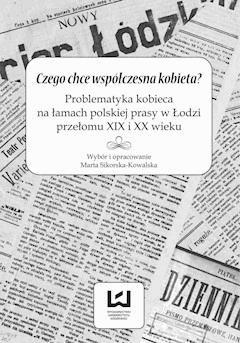 Czego chce współczesna kobieta? Problematyka kobieca na łamach polskiej prasy w Łodzi przełomu XIX i XX wieku - Marta Sikorska-Kowalska - ebook