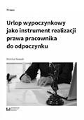 Urlop wypoczynkowy jako instrument realizacji prawa pracownika do odpoczynku - Monika Nowak - ebook