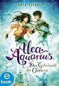 Alea Aquarius. Das Geheimnis der Ozeane - Tanya Stewner - E-Book