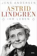 Astrid Lindgren. Ihr Leben - Jens Andersen - E-Book