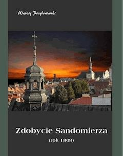 Zdobycie Sandomierza. Rok 1809 - Walery Przyborowski - ebook