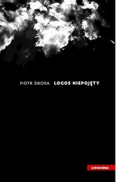 Logos niepojęty - Piotr Sikora - ebook