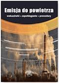 Emisja do powietrza – procedury, wskazówki, zapobieganie - Katarzyna Czajkowska-Matosiuk, Iwona Czauderna - ebook