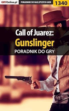 "Call of Juarez: Gunslinger - poradnik do gry - Marcin ""Xanas"" Baran - ebook"