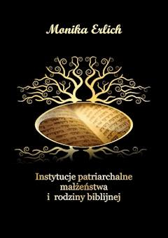 Instytucje patriarchalne małżeństwa i rodziny biblijnej - Monika Erlich - ebook