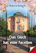 Das Glück hat viele Facetten - Bianca Birkorth - E-Book
