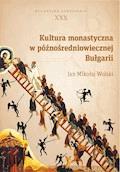 Kultura monastyczna w późnośredniowiecznej Bułgarii - Jan Mikołaj Wolski - ebook