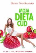 Moja dieta cud - Beata Pawlikowska - ebook