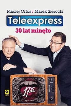 Teleexpress. 30 lat minęło - Maciej Orłoś i Marek Sierocki - ebook