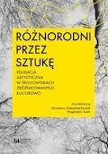 Różnorodni przez sztukę. Edukacja artystyczna w środowiskach zróżnicowanych kulturowo - Mirosława Zalewska-Pawlak, Magdalena Sasin - ebook