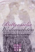 Bittersüße Weihnachten. Fantastisch-romantische Adventsgeschichten - Julia Zieschang - E-Book