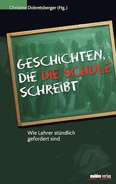 Geschichten, die die Schule schreibt - Christine Dobretsberger - E-Book