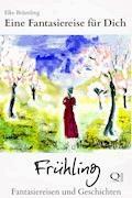 Eine Fantasiereise für Dich - Frühling - Elke Bräunling - E-Book